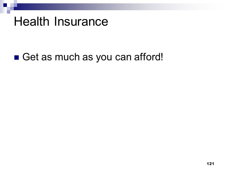 121 Health Insurance Get as much as you can afford!