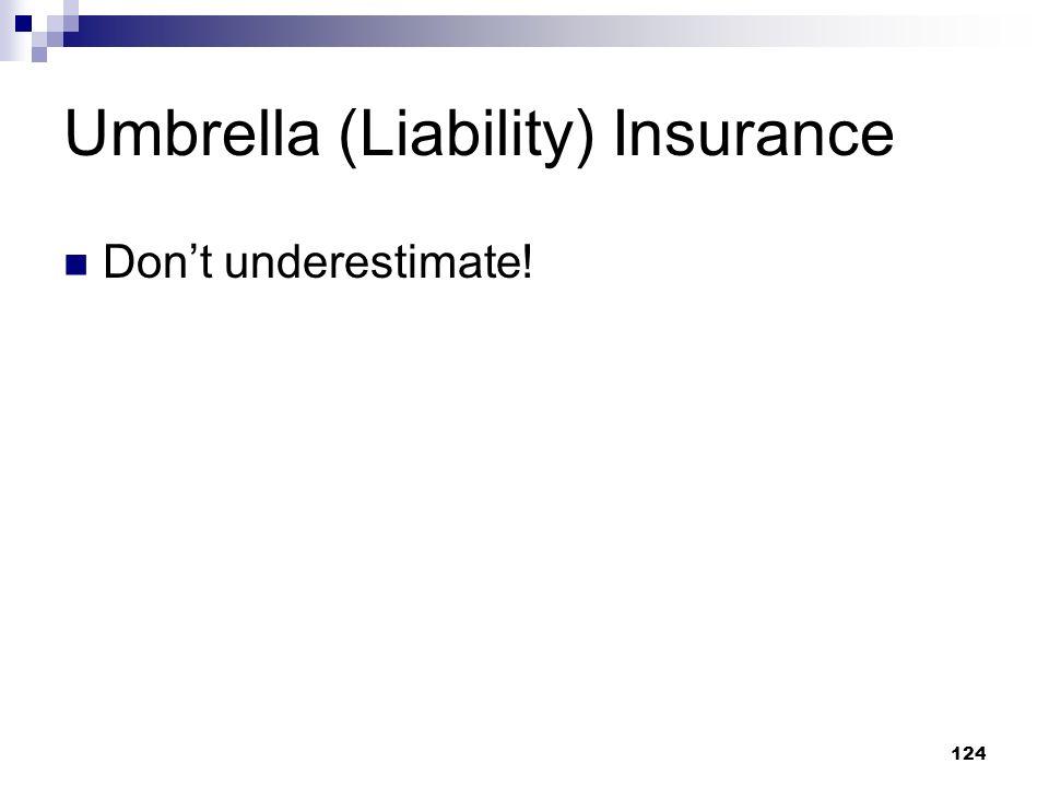 124 Umbrella (Liability) Insurance Dont underestimate!