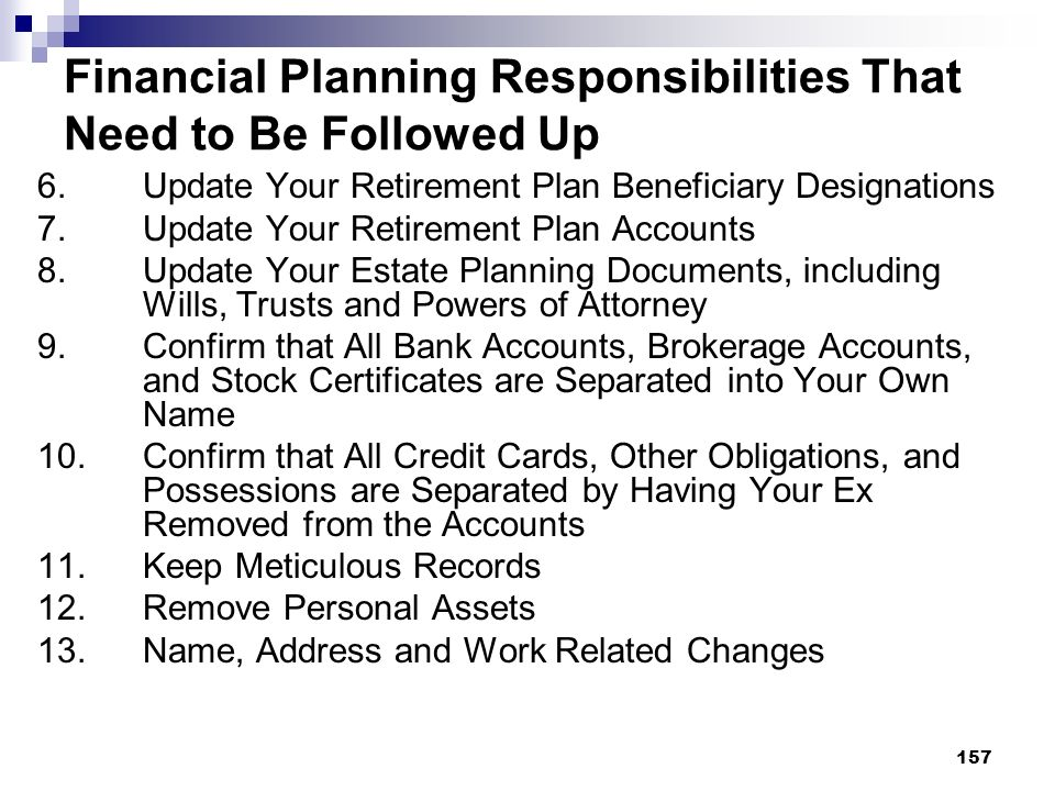 157 Financial Planning Responsibilities That Need to Be Followed Up 6.Update Your Retirement Plan Beneficiary Designations 7. Update Your Retirement P
