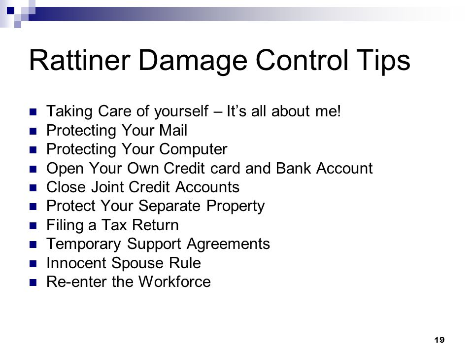 19 Rattiner Damage Control Tips Taking Care of yourself – Its all about me! Protecting Your Mail Protecting Your Computer Open Your Own Credit card an