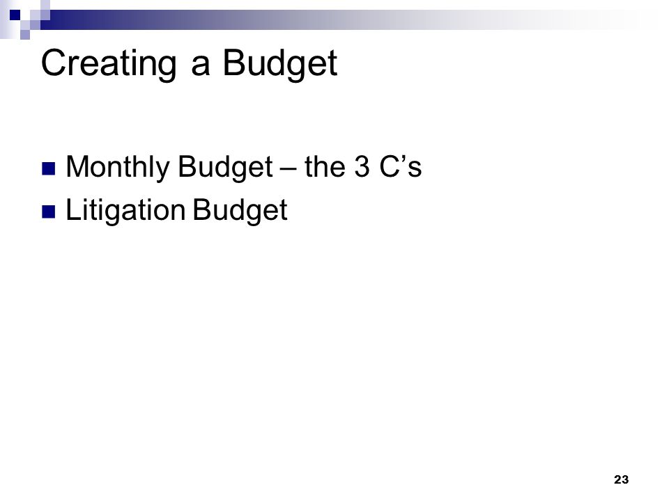 23 Creating a Budget Monthly Budget – the 3 Cs Litigation Budget