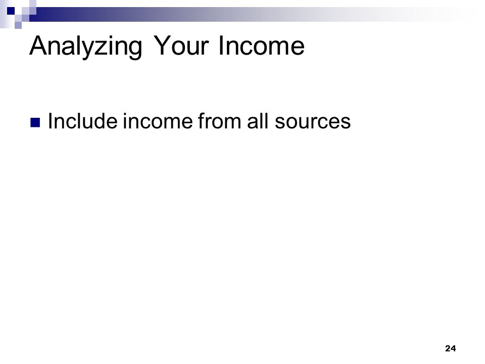24 Analyzing Your Income Include income from all sources