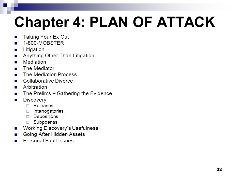 32 Chapter 4: PLAN OF ATTACK Taking Your Ex Out 1-800-MOBSTER Litigation Anything Other Than Litigation Mediation The Mediator The Mediation Process C