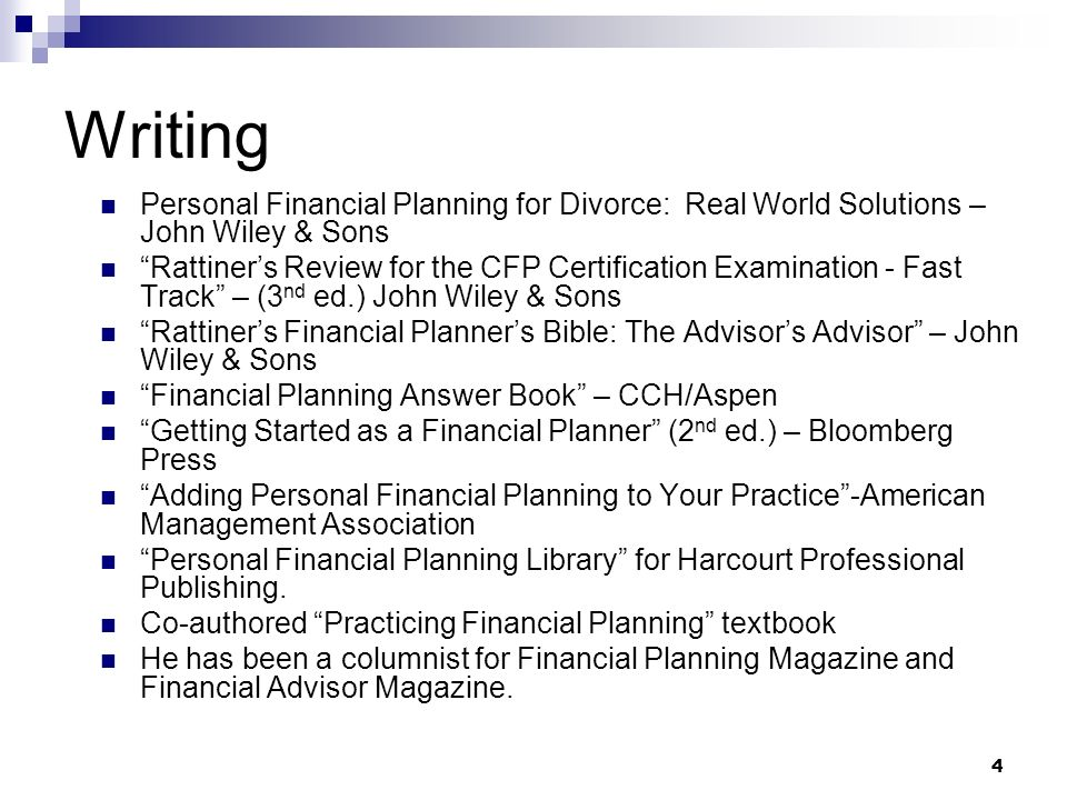 4 Writing Personal Financial Planning for Divorce: Real World Solutions – John Wiley & Sons Rattiners Review for the CFP Certification Examination - F
