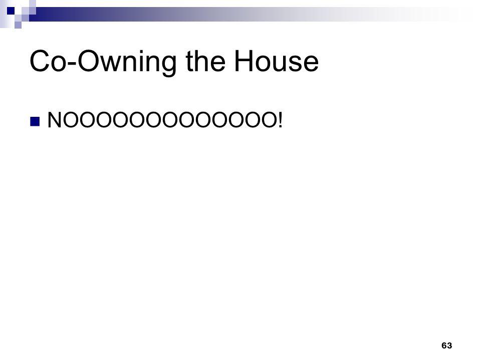 63 Co-Owning the House NOOOOOOOOOOOOO!