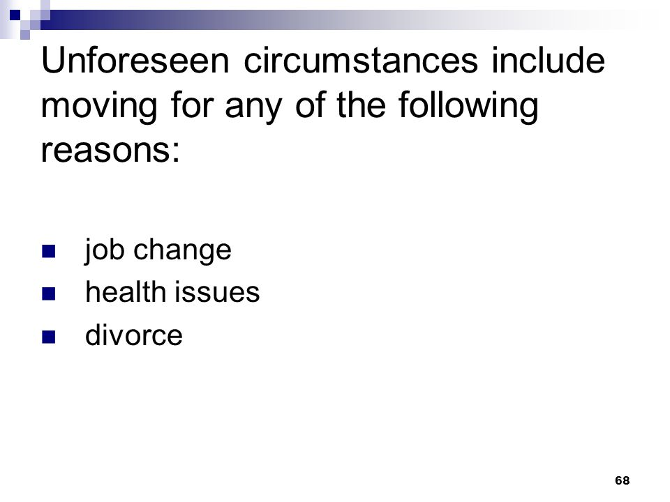 68 Unforeseen circumstances include moving for any of the following reasons: job change health issues divorce