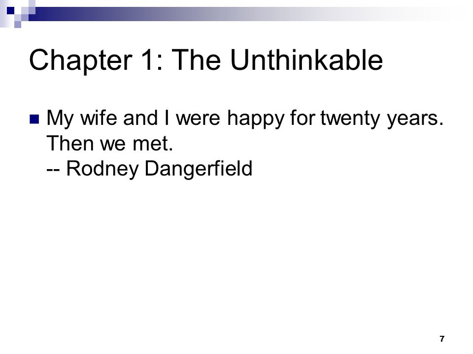 7 Chapter 1: The Unthinkable My wife and I were happy for twenty years. Then we met. -- Rodney Dangerfield