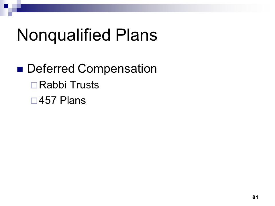 81 Nonqualified Plans Deferred Compensation Rabbi Trusts 457 Plans