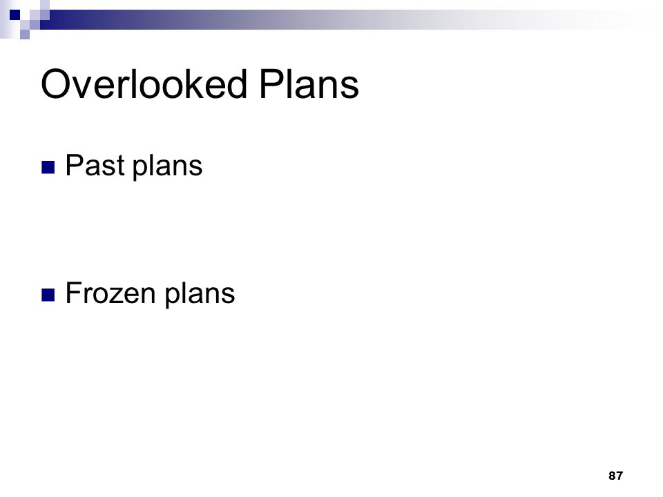 87 Overlooked Plans Past plans Frozen plans