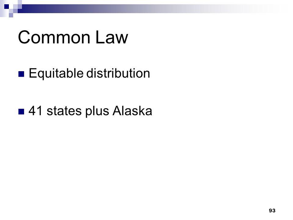 93 Common Law Equitable distribution 41 states plus Alaska