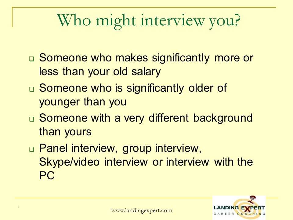 www.landingexpert.com Basic concepts about the interview The interviewer knows that you are there to sell yourself but he is not ready to buy everything that you want to sell He is open to buying when: You give him facts When someone else is providing information about you Nervousness is caused by focusing on self.