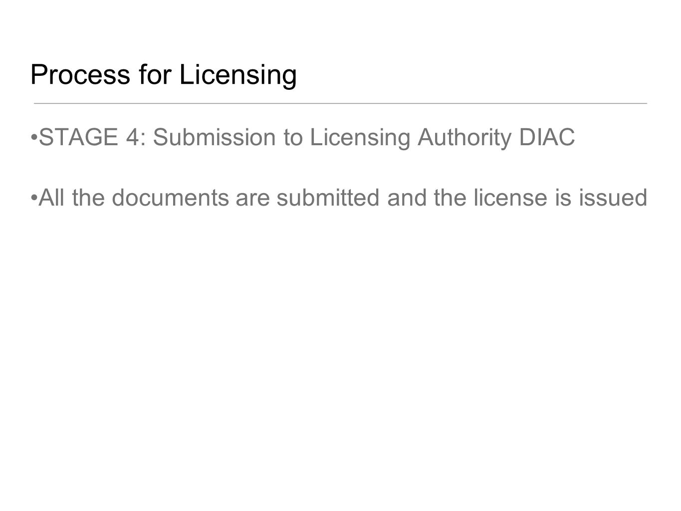 Process for Licensing STAGE 4: Submission to Licensing Authority DIAC All the documents are submitted and the license is issued