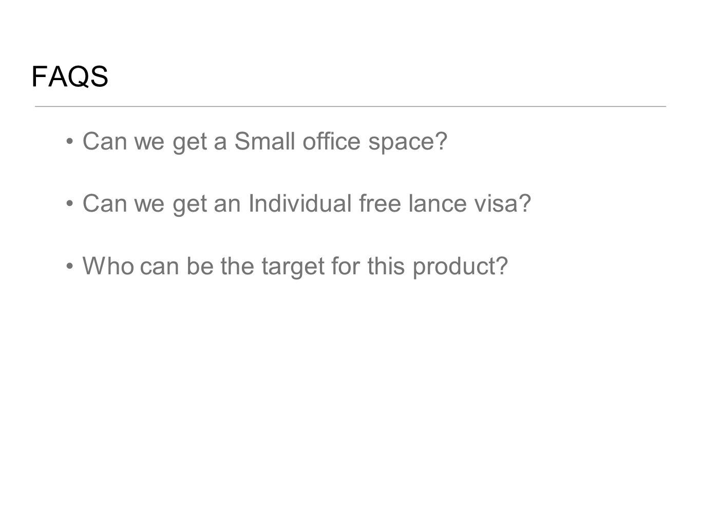 FAQS Can we get a Small office space? Can we get an Individual free lance visa? Who can be the target for this product?