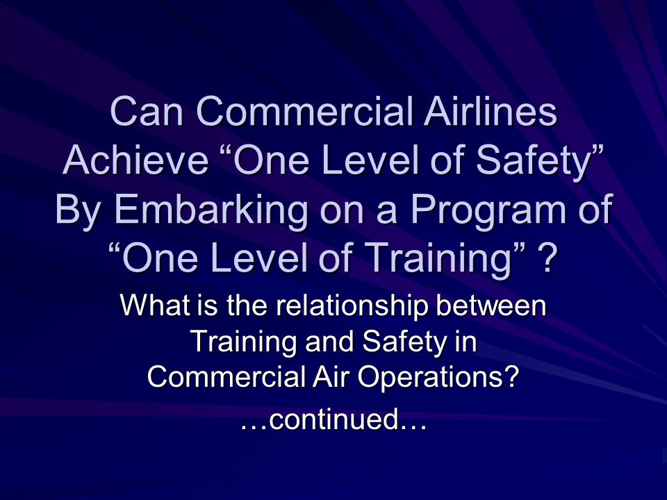 Can Commercial Airlines Achieve One Level of Safety By Embarking on a Program of One Level of Training ? What is the relationship between Training and