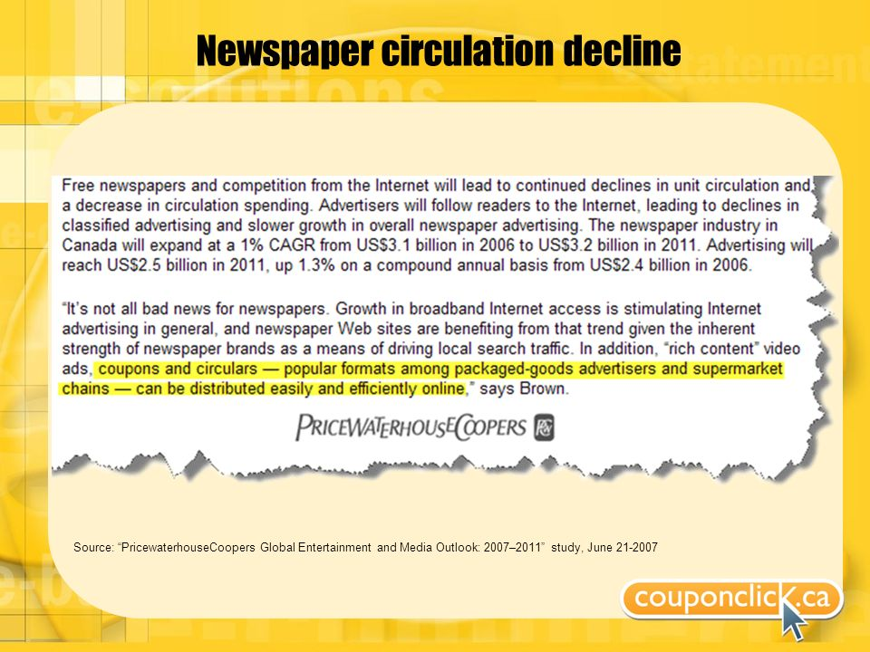Newspaper circulation decline Source: PricewaterhouseCoopers Global Entertainment and Media Outlook: 2007–2011 study, June 21-2007