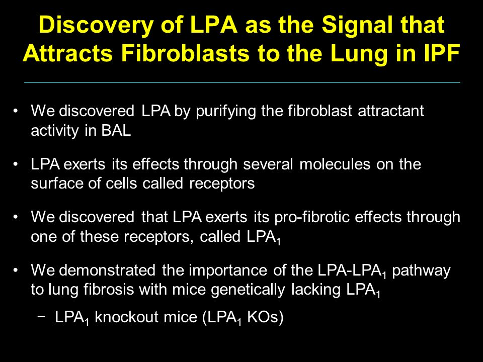 Discovery of LPA as the Signal that Attracts Fibroblasts to the Lung in IPF We discovered LPA by purifying the fibroblast attractant activity in BAL L