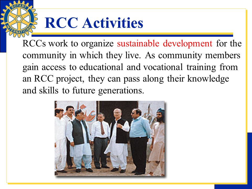 RCC Activities RCCs work to organize sustainable development for the community in which they live. As community members gain access to educational and