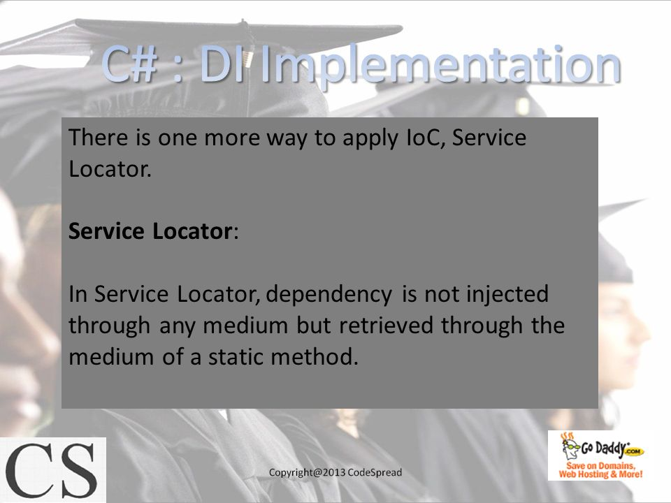 There is one more way to apply IoC, Service Locator.