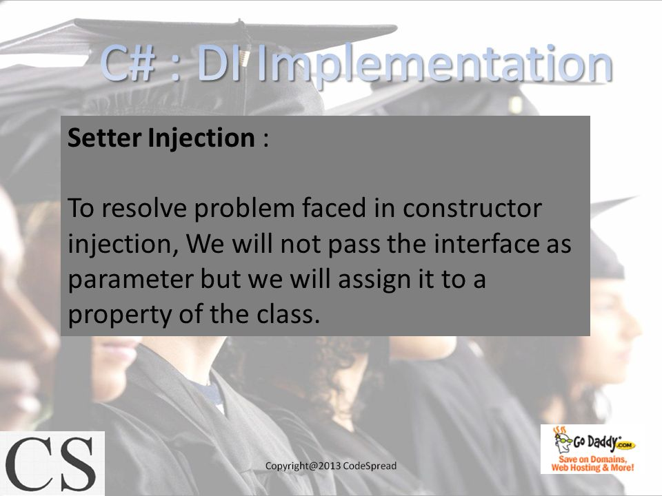 Setter Injection : To resolve problem faced in constructor injection, We will not pass the interface as parameter but we will assign it to a property of the class.