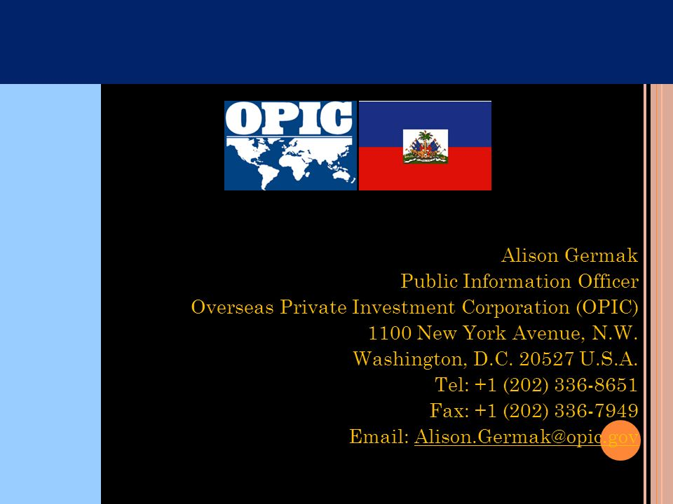 Getting Started with OPIC 1. Review the website: www.opic.gov (Hint: For financing, review SME Finance Eligibility Checklist ) 2. Consult Small Busine