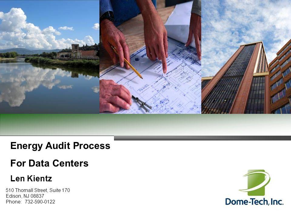 Energy Audit Process For Data Centers Len Kientz 510 Thornall Street, Suite 170 Edison, NJ 08837 Phone:732-590-0122