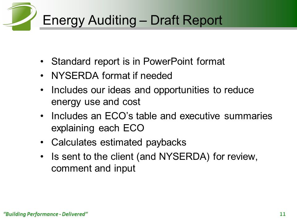 Building Performance - Delivered 11 Energy Auditing – Draft Report Standard report is in PowerPoint format NYSERDA format if needed Includes our ideas