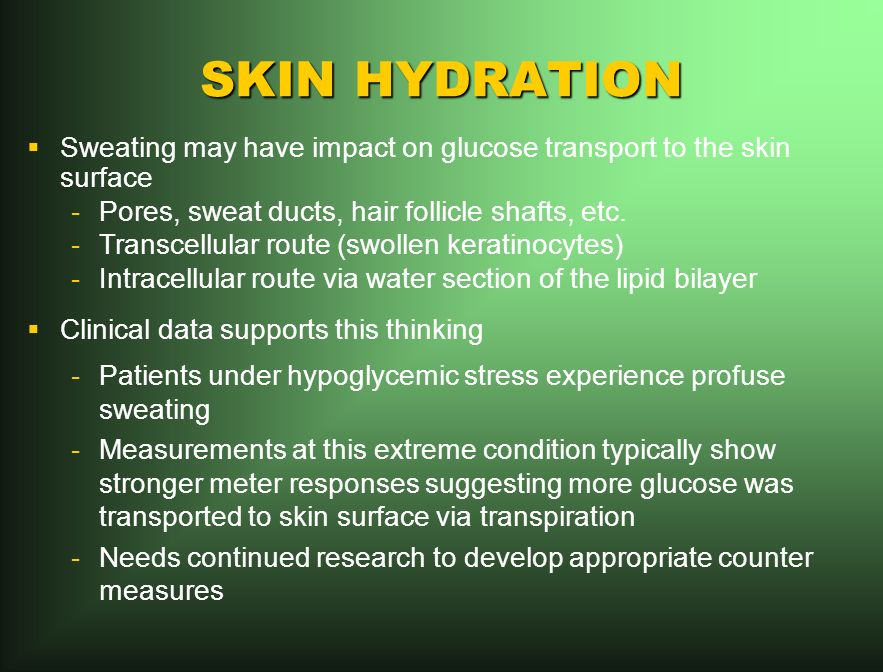 SKIN HYDRATION Sweating may have impact on glucose transport to the skin surface -Pores, sweat ducts, hair follicle shafts, etc.