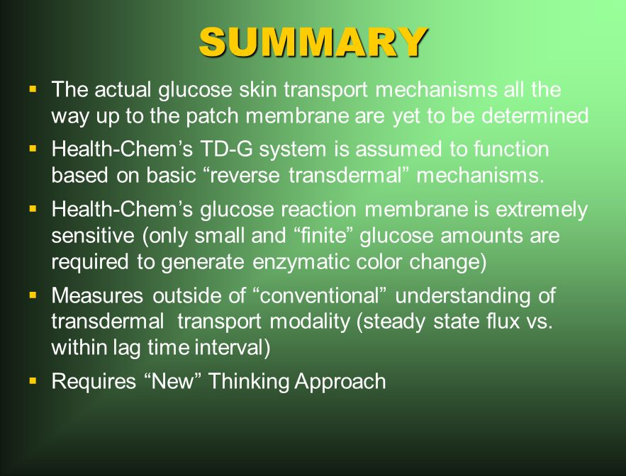 SUMMARY The actual glucose skin transport mechanisms all the way up to the patch membrane are yet to be determined Health-Chems TD-G system is assumed to function based on basic reverse transdermal mechanisms.