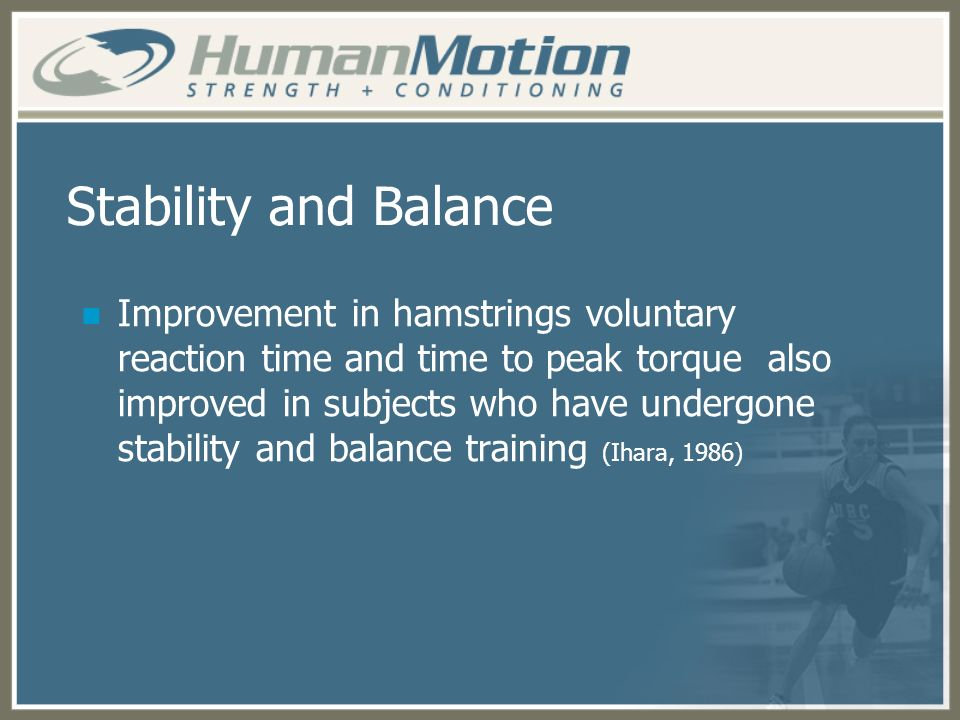 Stability and Balance Improvement in hamstrings voluntary reaction time and time to peak torque also improved in subjects who have undergone stability