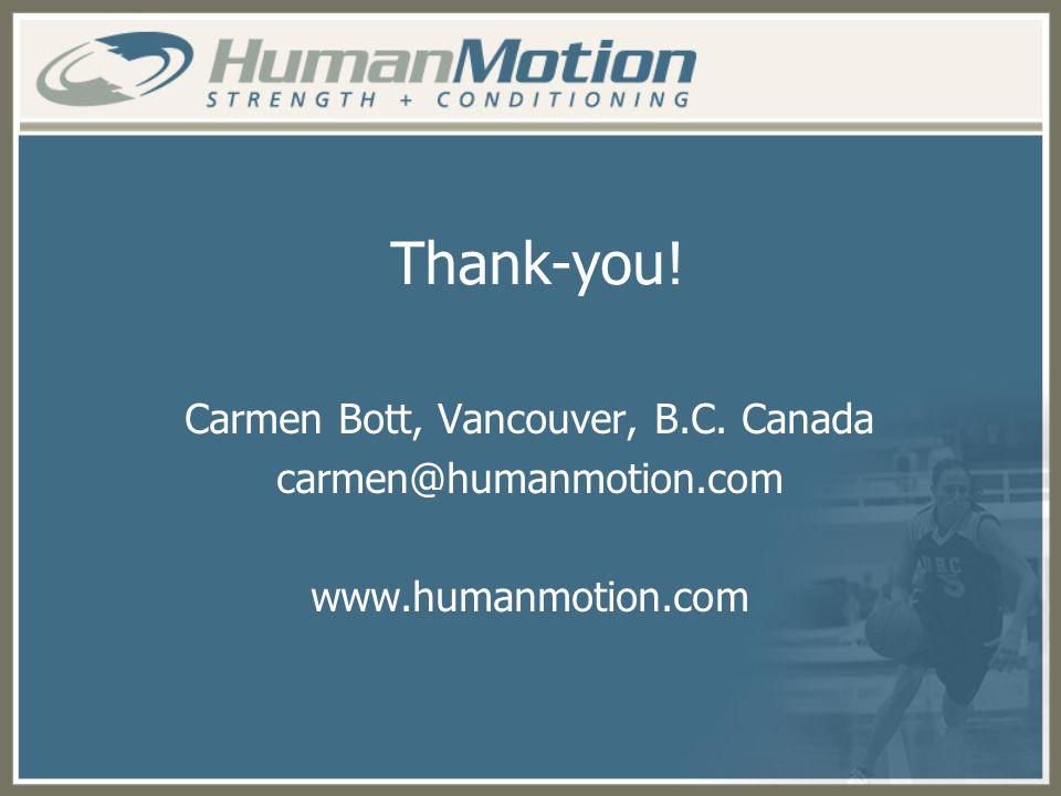 Thank-you! Carmen Bott, Vancouver, B.C. Canada carmen@humanmotion.com www.humanmotion.com