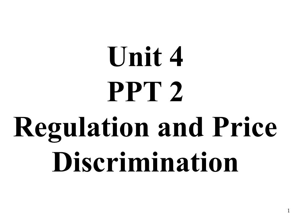 Unit 4 PPT 2 Regulation and Price Discrimination 1