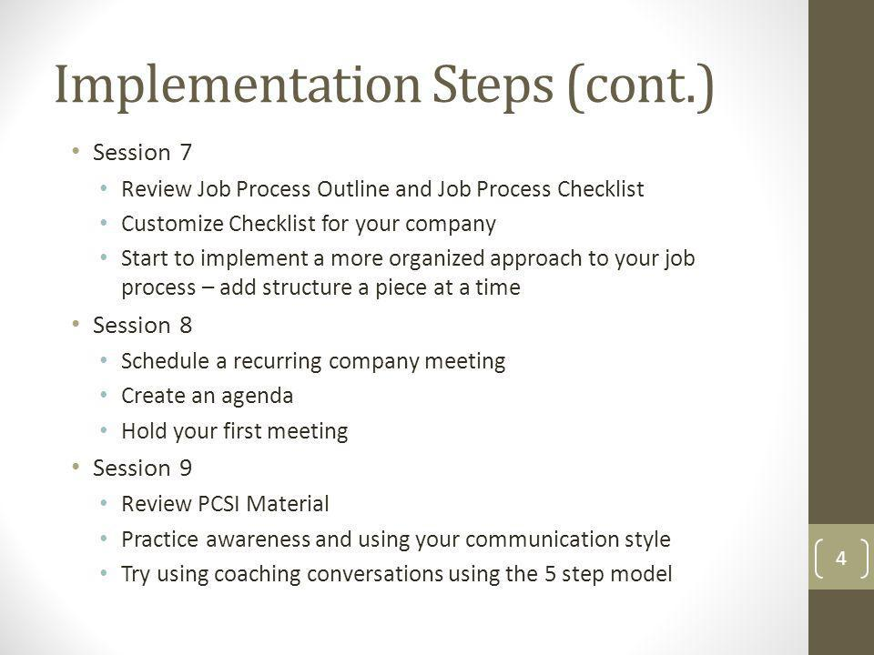 Session 7 Review Job Process Outline and Job Process Checklist Customize Checklist for your company Start to implement a more organized approach to yo