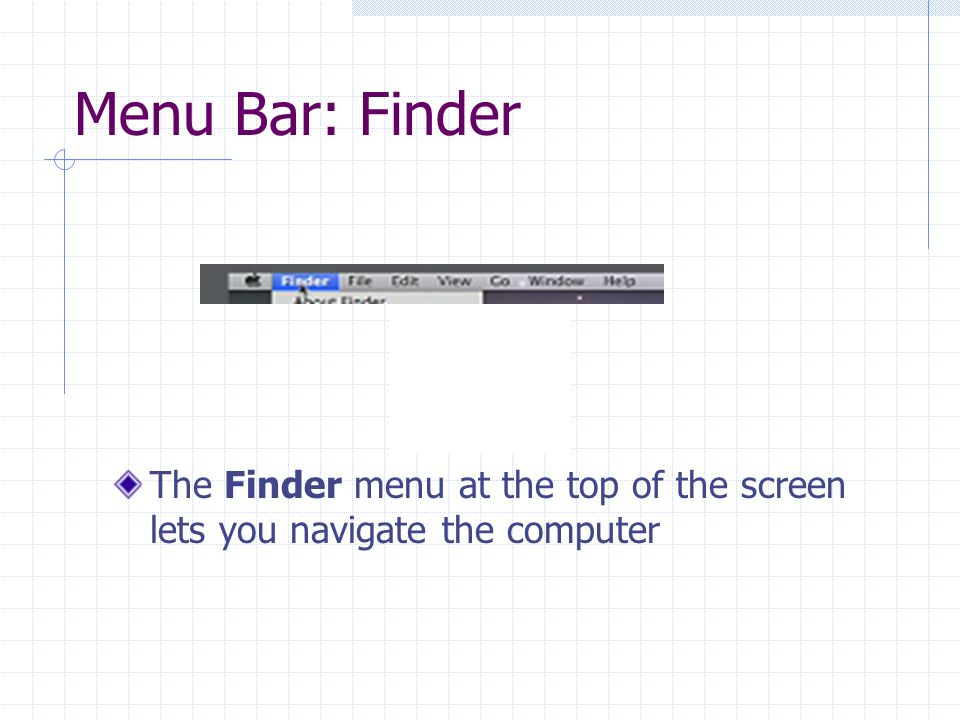 Menu Bar: Finder The Finder menu at the top of the screen lets you navigate the computer