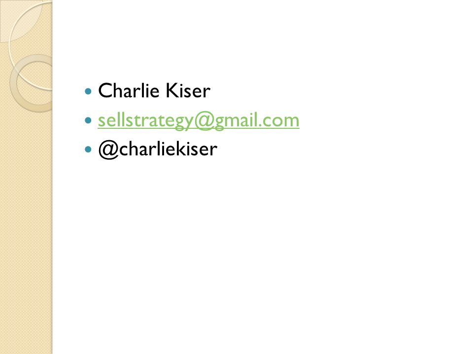 Charlie Kiser sellstrategy@gmail.com @charliekiser