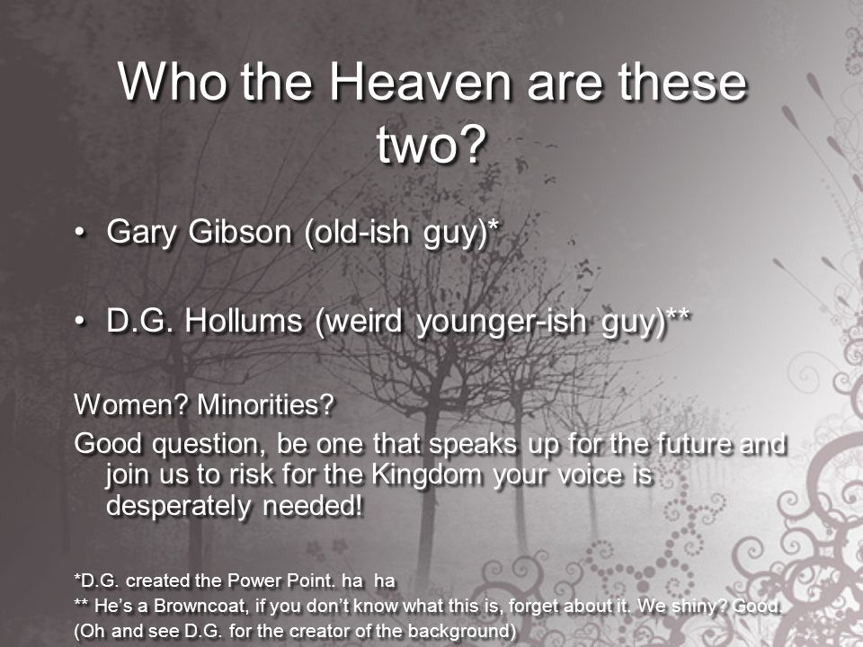 Who the Heaven are these two. Gary Gibson (old-ish guy)* D.G.