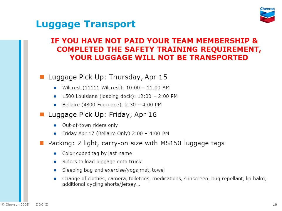 DOC ID © Chevron 2005 10 Luggage Transport IF YOU HAVE NOT PAID YOUR TEAM MEMBERSHIP & COMPLETED THE SAFETY TRAINING REQUIREMENT, YOUR LUGGAGE WILL NO