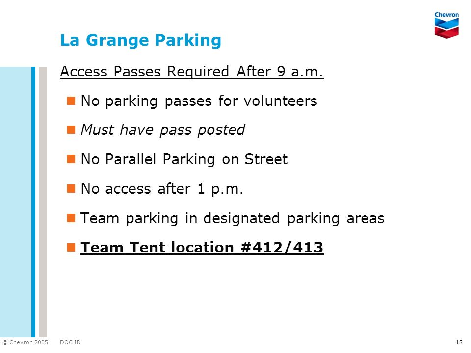 DOC ID © Chevron 2005 La Grange Parking Access Passes Required After 9 a.m. No parking passes for volunteers Must have pass posted No Parallel Parking