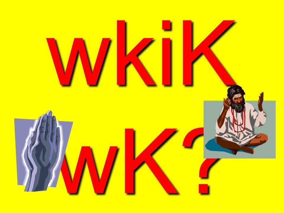 wkiK wK?