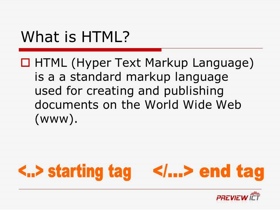 What is HTML? HTML (Hyper Text Markup Language) is a a standard markup language used for creating and publishing documents on the World Wide Web (www)