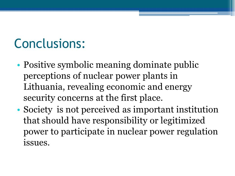 Conclusions: Positive symbolic meaning dominate public perceptions of nuclear power plants in Lithuania, revealing economic and energy security concerns at the first place.