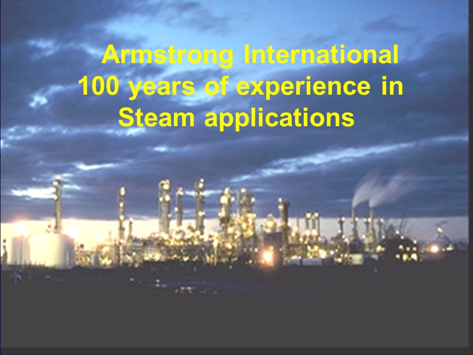 en l an 2000 100 ans d expérience sur la vapeur Armstrong International 100 years of experience in Steam applications