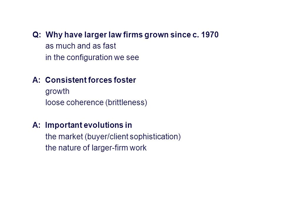 Q: Why have larger law firms grown since c. 1970 as much and as fast in the configuration we see A: Consistent forces foster growth loose coherence (b