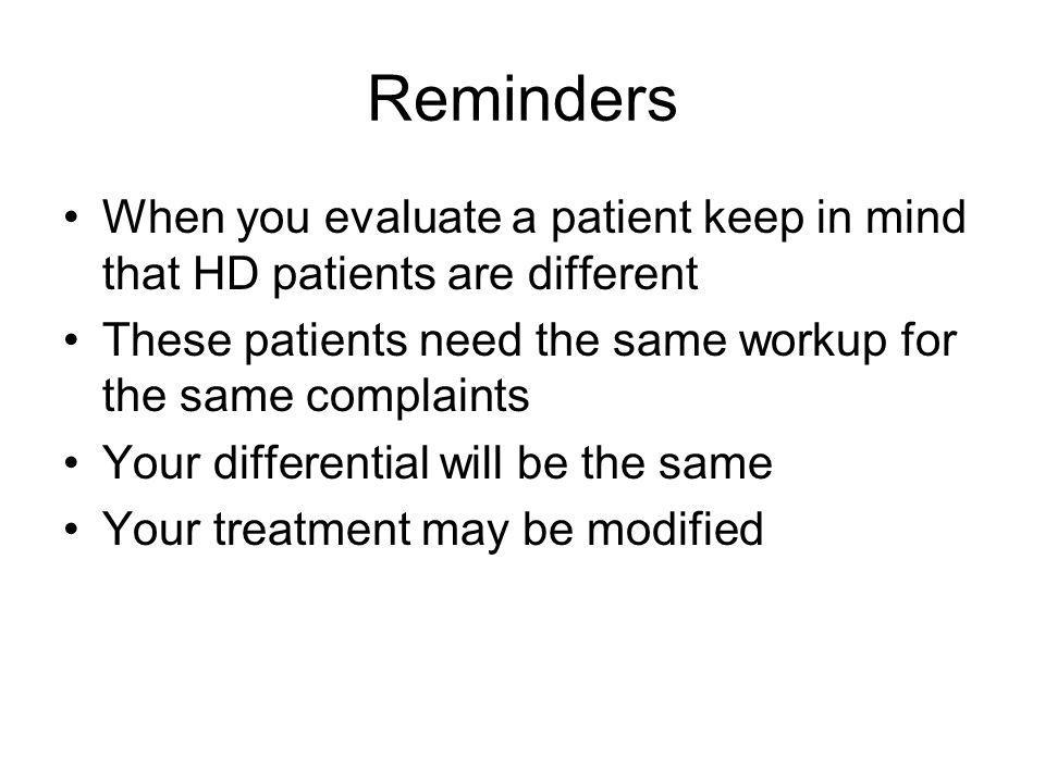 Reminders When you evaluate a patient keep in mind that HD patients are different These patients need the same workup for the same complaints Your dif