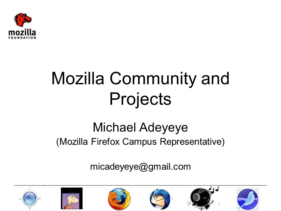 Mozilla Community and Projects Michael Adeyeye (Mozilla Firefox Campus Representative) micadeyeye@gmail.com