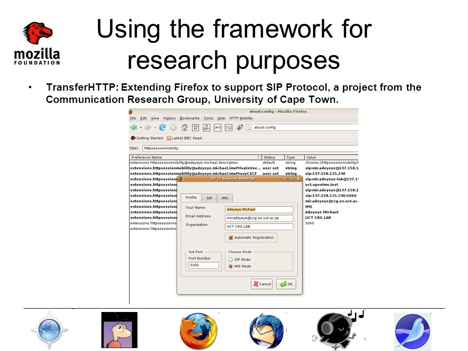 Using the framework for research purposes TransferHTTP: Extending Firefox to support SIP Protocol, a project from the Communication Research Group, University of Cape Town.
