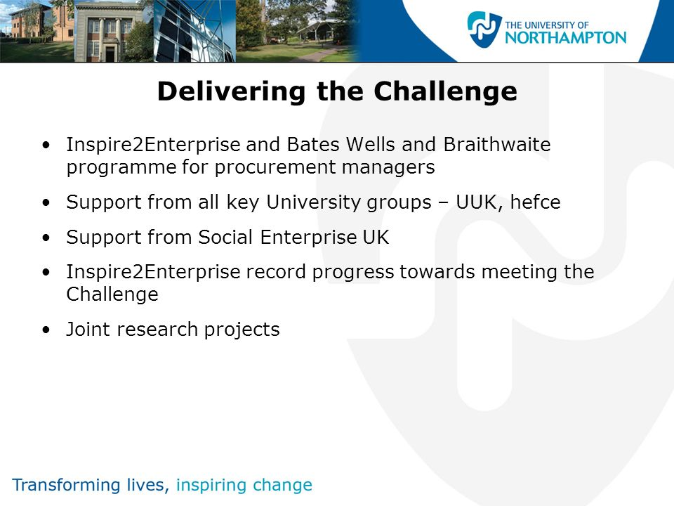 Delivering the Challenge Inspire2Enterprise and Bates Wells and Braithwaite programme for procurement managers Support from all key University groups – UUK, hefce Support from Social Enterprise UK Inspire2Enterprise record progress towards meeting the Challenge Joint research projects