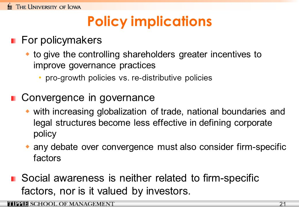 21 Policy implications For policymakers to give the controlling shareholders greater incentives to improve governance practices pro-growth policies vs.