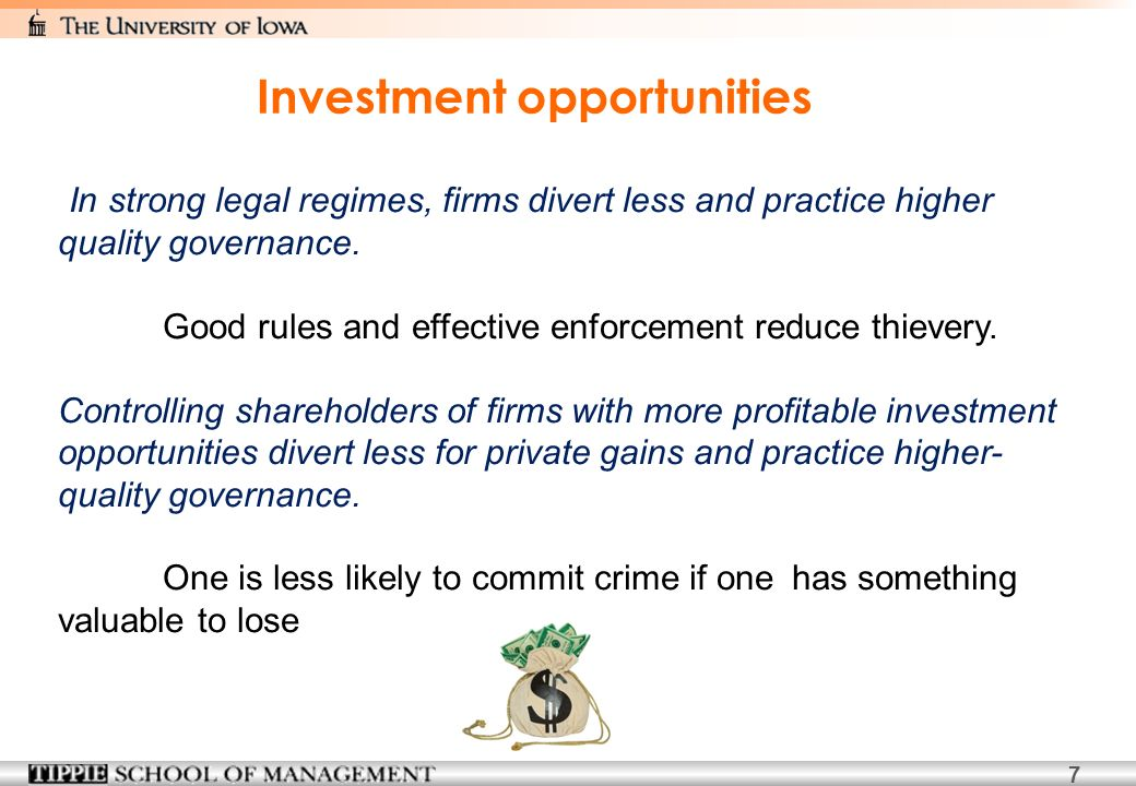 7 Investment opportunities In strong legal regimes, firms divert less and practice higher quality governance.