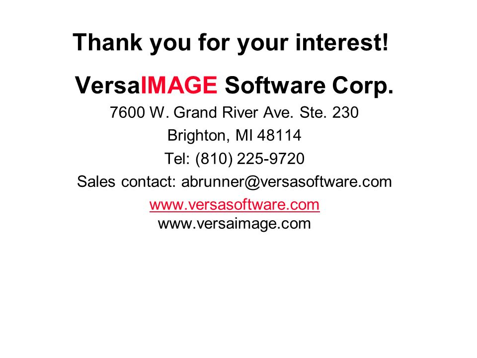 Thank you for your interest! VersaIMAGE Software Corp. 7600 W. Grand River Ave. Ste. 230 Brighton, MI 48114 Tel: (810) 225-9720 Sales contact: abrunne