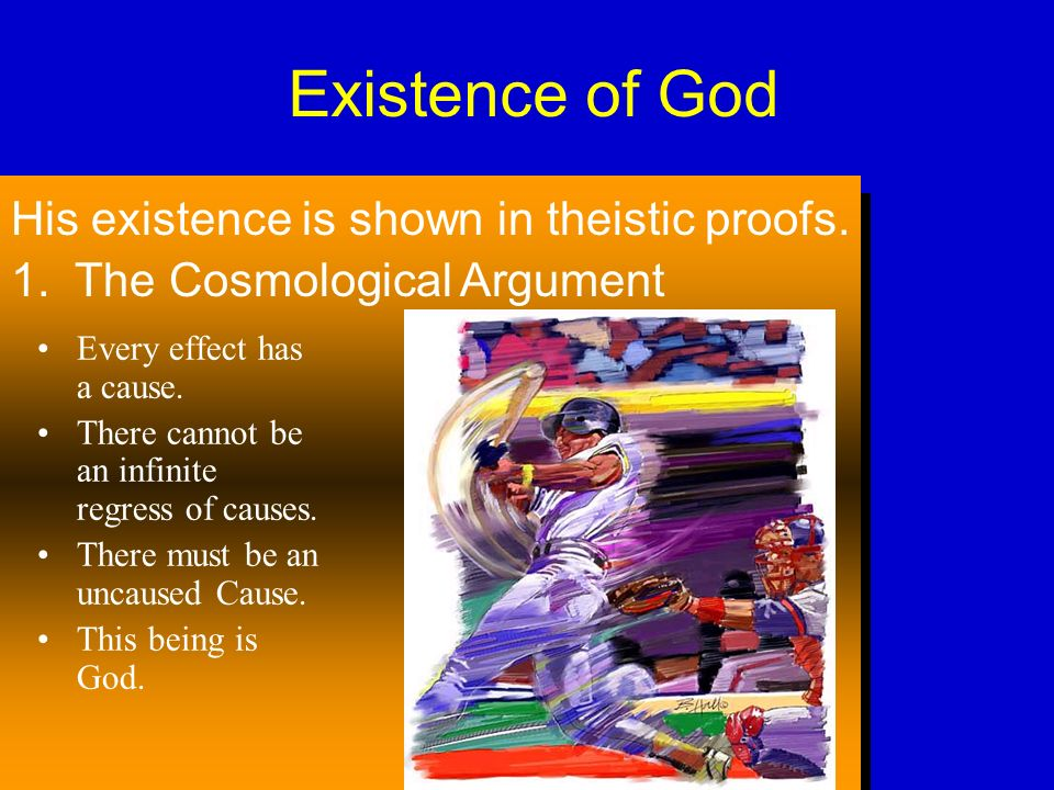 Existence of God Every effect has a cause. There cannot be an infinite regress of causes.